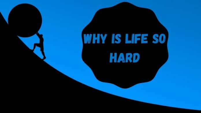 why is life so hard